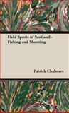 Field Sports of Scotland - Fishing and Shooting, Patrick Chalmers, 1443737135
