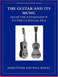 The Guitar and Its Music : From the Renaissance to the Classical Era, Tyler, James and Sparks, Paul, 019816713X