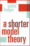 A Shorter Model Theory, Hodges, Wilfrid, 0521587131
