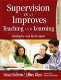 Supervision That Improves Teaching and Learning : Strategies and Techniques, Sullivan, Susan and Glanz, Jeffrey, 1412967139