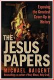 The Jesus Papers, Michael Baigent, 0060827130
