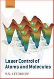 Laser Control of Atoms and Molecules, Letokhov, V. S., 0199697132
