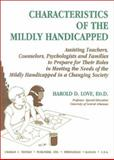 Characteristics of the Mildly Handicapped : Assisting Teachers, Counselors, Psychologists, and Families to Prepare for Their Roles in Meeting the Needs of the Mildly Handicapped in a Changing Society, Love, Harold D., 0398067139