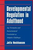 Developmental Regulation in Adulthood : Age-Normative and Sociostructural Constraints as Adaptive Challenges, Heckhausen, Jutta, 0521027136