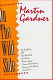 On the Wild Side : The Big Bang, ESP, the Beast 666, Levitation, Rainmaking, Trance-Channeling, Seances and Ghosts, and More, Gardner, Martin, 0879757132