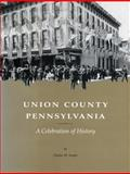 Union County, Pennsylvania : A Celebration of History, Snyder, Charles M. and Downie, John W., 0917127137