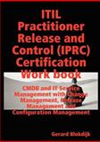 ITIL Practitioner Release and Control (IPRC) All-in-one Exam Guide and Certification Work book; CMDB and IT Service Management with Change Management, Release Management and Configuration Management, Gerard Blokdijk, 0980497132