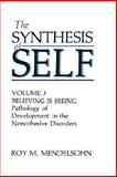 The Synthesis of Self Vol. 3 : Believing Is Seeing - The Pathology of Development in the Noncohesive Disorders, , 0306427133