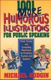 1001 More Humorous Illustrations for Public Speaking : Fresh, Timely, and Compelling Illustrations for Preachers, Teachers, and Speakers, Hodgin, Michael, 031021713X