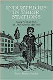 Industrious in Their Stations : Young People at Work in Urban America, 1720-1810, Sundue, Sharon Braslaw, 0813927137