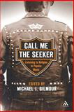 Call Me the Seeker : Listening to Religion in Popular Music, Gilmour, Michael J., 0826417132