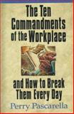 The Ten Commandments of the Workplace and How to Break Them Every Day, Perry Pascarella, 0310207134