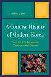 Concise History of Modern Korea : From the Late Nineteenth Century to the Present, Seth, Michael J., 0742567133