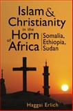 Islam and Christianity in the Horn of Africa : Somalia, Ethiopia, Sudan, Erlich, Haggai, 158826713X