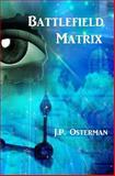 Battlefield Matrix, J.P. Osterman, 0615977146
