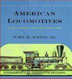 American Locomotives : An Engineering History, 1830-1880, White, John H., Jr., 0801857147