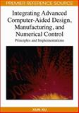Integrating Advanced Computer-Aided Design, Manufacturing, and Numerical Control, Xun Xu, 1599047144