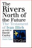 The Rivers North of the Future, David Cayley, 0887847145