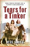 Tears for a Tinker : The True Story of a Gypsy Childhood, Smith, Jess, 1841587141