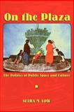 On the Plaza : The Politics of Public Space and Culture, Low, Setha M., 0292747144