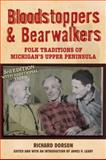 Bloodstoppers and Bearwalkers : Folk Traditions of Michigan's Upper Peninsula, Dorson, Richard Mercer, 0299227146