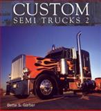 Custom Semi Trucks 2, Bette S. Garber, 0760327149