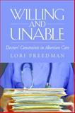 Willing and Unable : Doctors' Constraints in Abortion Care, Freedman, Lori R., 0826517145