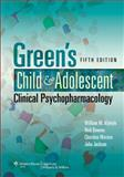 Green's Child and Adolescent Clinical Psychopharmacology, Klykylo, William and Weston, Christina, 1451107145