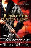 Beneath the Water's Edge, Jennifer Bray-Weber, 1469957140