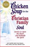 Chicken Soup for the Christian Family Soul, Jack L. Canfield and Mark Victor Hansen, 1558747141