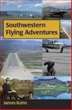 Southwestern Flying Adventures, James S. Kohn, 1931807140