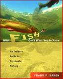 What Fish Don't Want You to Know, Frank P. Baron, 0071417141