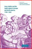 Press, Politics and the Public Sphere in Europe and North America, 1760-1820, , 052103714X