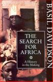 Search for Africa : A History in the Making, Davidson, Basil, 0852557140