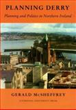 Planning Derry : Planning and Politics in Northern Ireland, McSheffrey, Gerald, 085323714X