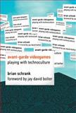 Avant-Garde Videogames : Playing with Technoculture, Schrank, Brian, 0262027143