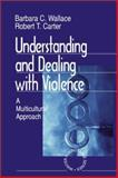Understanding and Dealing with Violence Vol. 4 : A Multicultural Approach, Wallace, Barbara C. and Carter, Robert T., 0761917144