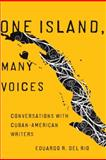 One Island, Many Voices : Conversations with Cuban-American Writers, del Rio, Eduardo R., 0816527148