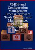 Cmdb and Configuration Management Process, Software Tools Creation and Maintenance, Planning, Implementation Guide, Gerard Blokdijk, 0980497140