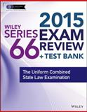 Wiley Series 66 Exam Review 2015 + Test Bank : The Uniform Combined State Law Examination, Van Blarcom, Jeff, 1118857143