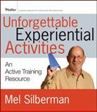 Unforgettable Experiential Activities : An Active Training Resource, Silberman, Mel, 0470537140