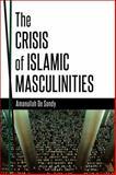 The Crisis of Islamic Masculinities, De Sondy, Amanullah, 1472587146