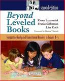 Beyond Leveled Books : Supporting Early and Transitional Readers in Grades K-5, Szymusiak, Karen and Sibberson, Franki, 1571107142