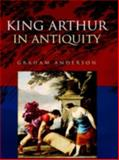 King Arthur in Antiquity, Anderson, Graham, 0415317142