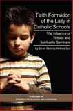 Faith Formation of the Laity in Catholic Schools : The Influence of Virtures and Spirituality Seminars, Earl, Patricia Helene, 1593117140