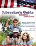 Jobseeker's Guide, 6th Ed : Navigating the Federal Resume and USAJOBS Application System for Transitioning Military, Family Members, and Wounded Warrior, Troutman, Kathryn, 0984667148