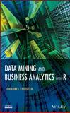 Data Mining and Business Analytics with R, Ledolter, Johannes, 111844714X