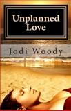 Unplanned Love, Jodi Woody, 1484067142