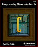 Programming Microcontrollers in C, Van Sickle, Ted, 1878707140