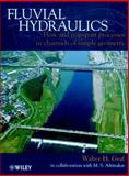 Fluvial Hydraulics : Flow and Transport Processes in Channels of Simple Geometry, Graf, Walter H., 0471977144
